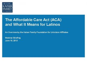 The Affordable Care Act ACA and What It