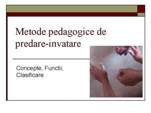 Metode pedagogice de predareinvatare Concepte Functii Clasificare Conceptul