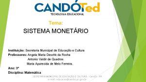 TECNOLOGIA EDUCACIONAL Tema SISTEMA MONETRIO Instituio Secretaria Municipal