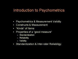 Introduction to Psychometrics Psychometrics Measurement Validity Constructs Measurement