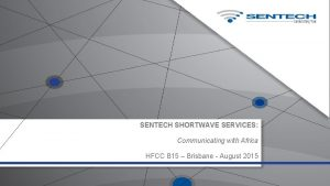 SENTECH SHORTWAVE SERVICES Communicating with Africa HFCC B