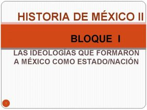 HISTORIA DE MXICO II BLOQUE I LAS IDEOLOGAS