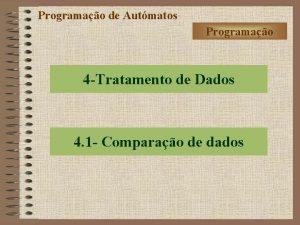 Programao de Autmatos Programao 4 Tratamento de Dados