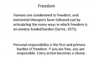 Freedom Humans are condemned to freedom and existential