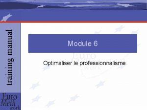 training manual Module 6 Optimaliser le professionnalisme training