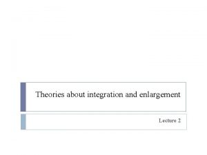 Theories about integration and enlargement Lecture 2 Explaining
