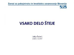 VSAKO DELO TEJE Lidija ubelj Ljubljana 2 junij
