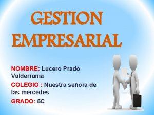 GESTION EMPRESARIAL NOMBRE Lucero Prado Valderrama COLEGIO Nuestra