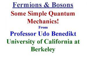 Fermions Bosons Some Simple Quantum Mechanics From Professor