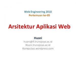 Web Engineering 2010 Pertemuan ke05 Arsitektur Aplikasi Web