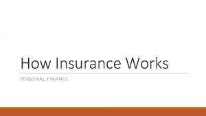 How Insurance Works PERSONAL FINANCE Purpose The purpose