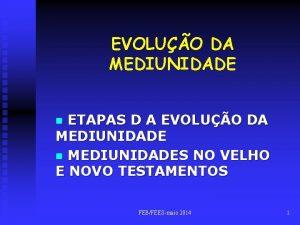 EVOLUO DA MEDIUNIDADE ETAPAS D A EVOLUO DA