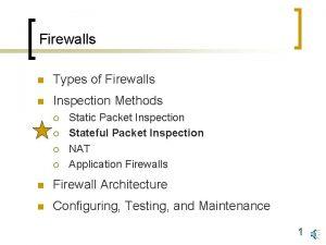 Firewalls n Types of Firewalls n Inspection Methods
