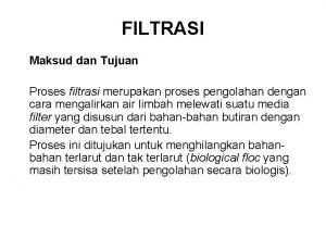 FILTRASI Maksud dan Tujuan Proses filtrasi merupakan proses