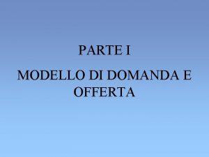 PARTE I MODELLO DI DOMANDA E OFFERTA MODELLO