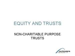 EQUITY AND TRUSTS NONCHARITABLE PURPOSE TRUSTS Non Charitable