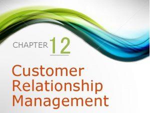 12 CHAPTER Customer Relationship Management 1 Defining Customer
