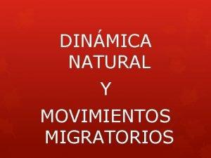 DINMICA NATURAL Y MOVIMIENTOS MIGRATORIOS DINMICA DE LA
