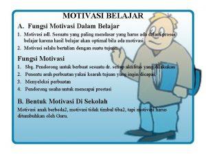 MOTIVASI BELAJAR A Fungsi Motivasi Dalam Belajar 1
