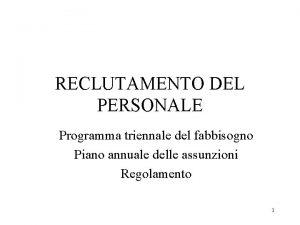 RECLUTAMENTO DEL PERSONALE Programma triennale del fabbisogno Piano