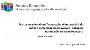 Dostosowanie taboru Tramwajw Warszawskich do potrzeb osb niepenosprawnych