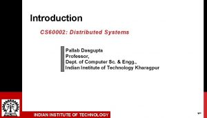 Introduction CS 60002 Distributed Systems INDIAN INSTITUTE OF