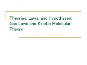 Theories Laws and Hypotheses Gas Laws and Kinetic