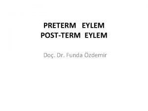 PRETERM EYLEM POSTTERM EYLEM Do Dr Funda zdemir