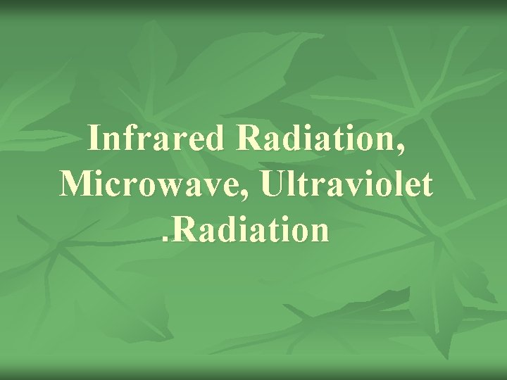 Infrared Radiation Microwave Ultraviolet Radiation Infrared Infrared lamps