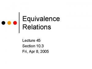 Equivalence Relations Lecture 45 Section 10 3 Fri