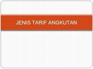 JENIS TARIF ANGKUTAN JENIS TARIF ANGKUTAN Tarif Pengiriman