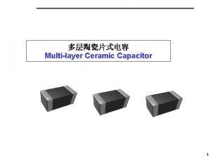 Multilayer Ceramic Capacitor 1 Multilayer Ceramic Capacitor 1MLCC