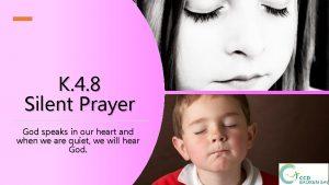 K 4 8 Silent Prayer God speaks in