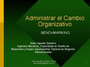 Administrar el Cambio Organizativo BENCHMARKING Naim Aguado Quintero