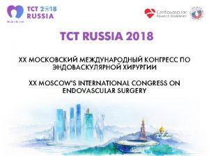 TCT RUSSIA 2018 XX XX MOSCOWS INTERNATIONAL CONGRESS