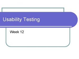 Usability Testing Week 12 What is usability l