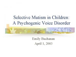 Selective Mutism in Children A Psychogenic Voice Disorder