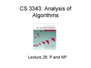 CS 3343 Analysis of Algorithms Lecture 25 P