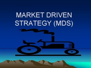 MARKET DRIVEN STRATEGY MDS KARAKTERISTIK MARKET DRIVEN STRATEGY