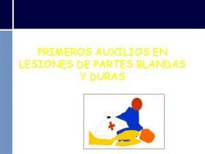 PRIMEROS AUXILIOS EN LESIONES DE PARTES BLANDAS Y