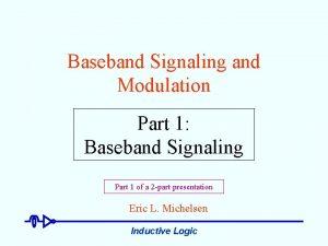 Baseband Signaling and Modulation Part 1 Baseband Signaling