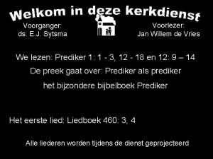 Voorganger ds E J Sytsma Voorlezer Jan Willem