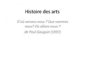 Histoire des arts Do venonsnous Que sommes nous