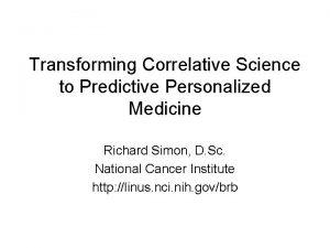 Transforming Correlative Science to Predictive Personalized Medicine Richard