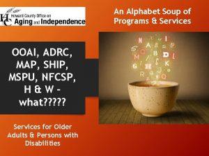An Alphabet Soup of Programs Services OOAI ADRC