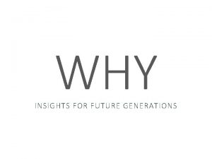 WHY INSIGHTS FOR FUTURE GENERATIONS I wake up