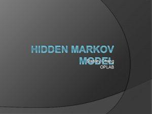 HIDDEN MARKOV Stanley Chang MODEL OPLAB Agenda Introduction