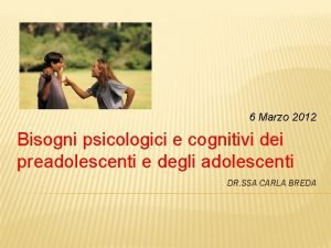 6 Marzo 2012 Bisogni psicologici e cognitivi dei