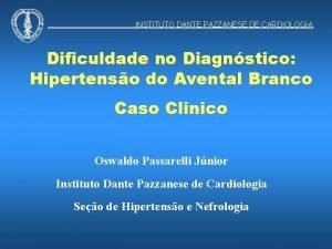 INSTITUTO DANTE PAZZANESE DE CARDIOLOGIA Dificuldade no Diagnstico