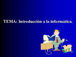 TEMA Introduccin a la informtica Tema Introduccin a